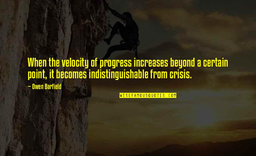 Best Velocity Quotes By Owen Barfield: When the velocity of progress increases beyond a
