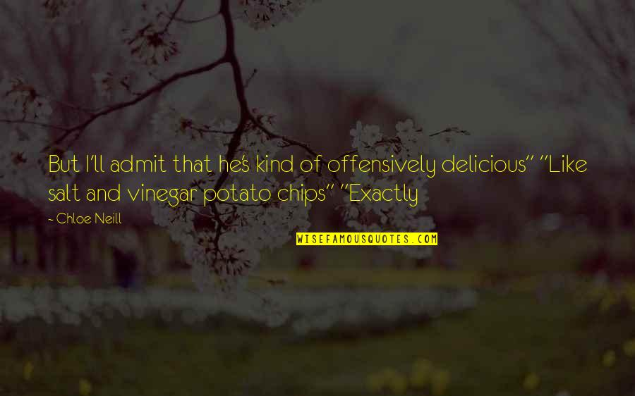 Best Vinegar Quotes By Chloe Neill: But I'll admit that he's kind of offensively