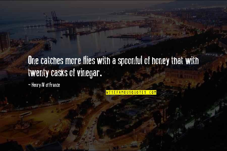 Best Vinegar Quotes By Henry IV Of France: One catches more flies with a spoonful of