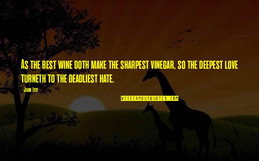 Best Vinegar Quotes By John Lyly: As the best wine doth make the sharpest