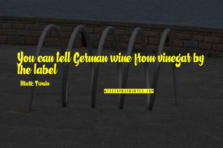Best Vinegar Quotes By Mark Twain: You can tell German wine from vinegar by