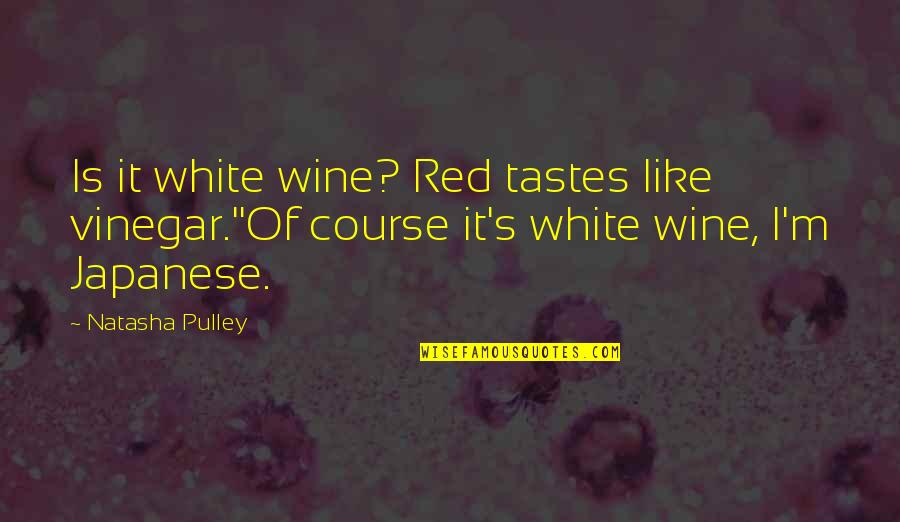 Best Vinegar Quotes By Natasha Pulley: Is it white wine? Red tastes like vinegar.''Of