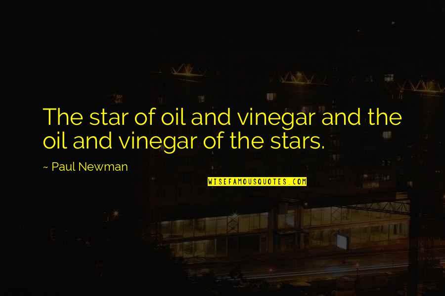 Best Vinegar Quotes By Paul Newman: The star of oil and vinegar and the