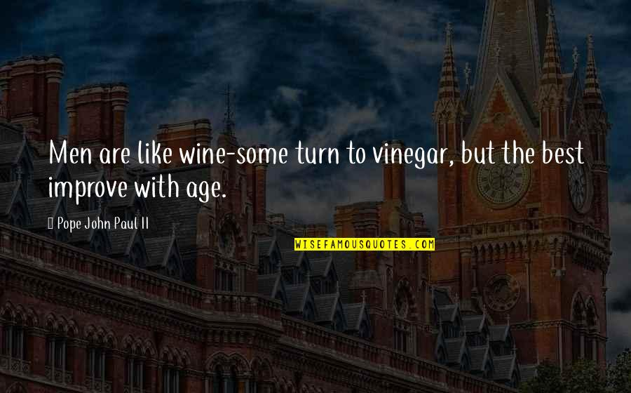 Best Vinegar Quotes By Pope John Paul II: Men are like wine-some turn to vinegar, but