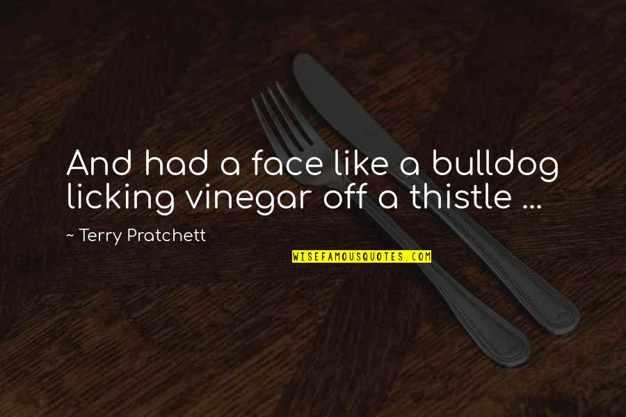 Best Vinegar Quotes By Terry Pratchett: And had a face like a bulldog licking