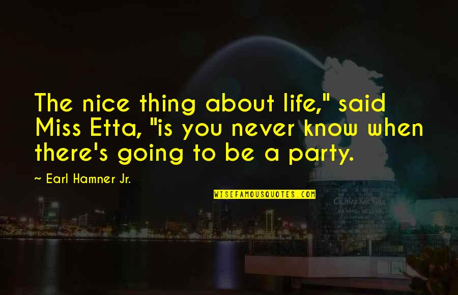 "Best Waltons Quotes By Earl Hamner Jr.: The nice thing about life,"" said Miss Etta,"