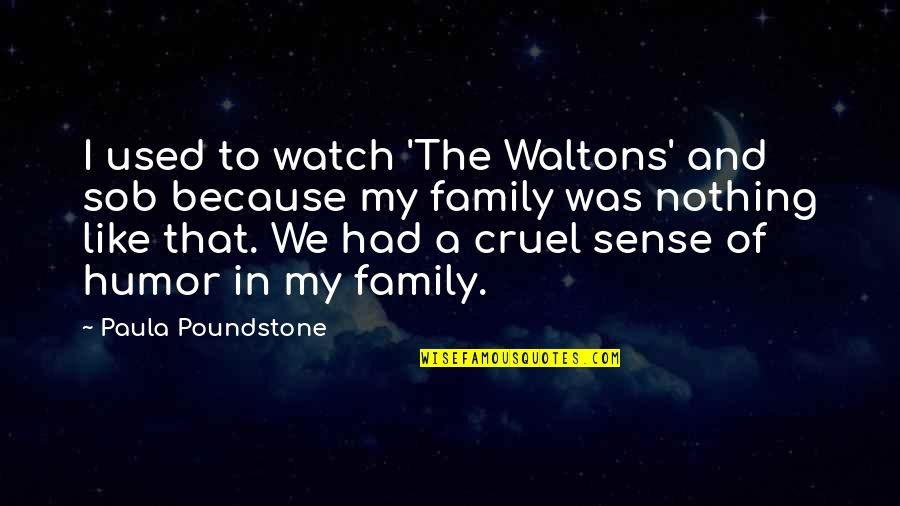 Best Waltons Quotes By Paula Poundstone: I used to watch 'The Waltons' and sob