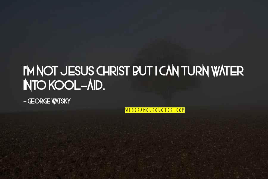 Best Watsky Quotes By George Watsky: I'm not Jesus Christ but I can turn