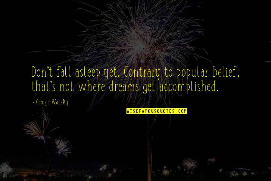 Best Watsky Quotes By George Watsky: Don't fall asleep yet. Contrary to popular belief,