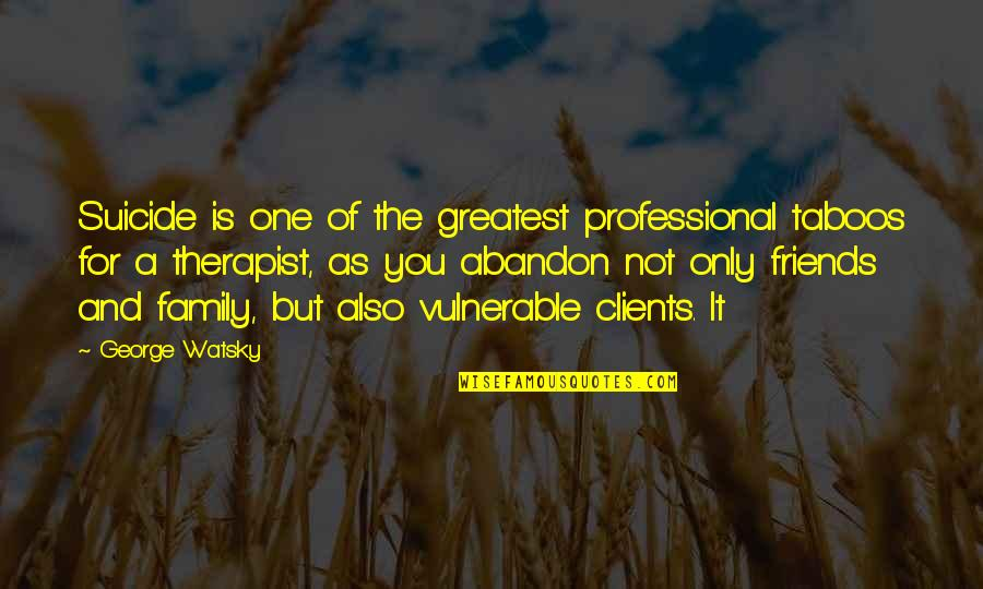 Best Watsky Quotes By George Watsky: Suicide is one of the greatest professional taboos