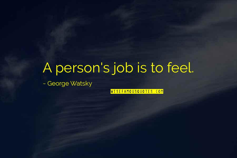 Best Watsky Quotes By George Watsky: A person's job is to feel.