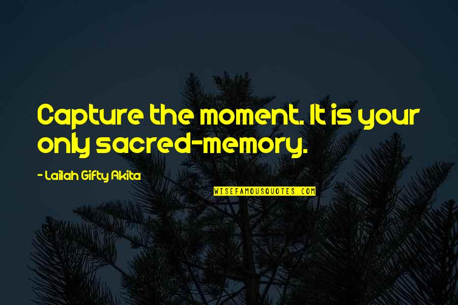 Best Wedding Photographer Quotes By Lailah Gifty Akita: Capture the moment. It is your only sacred-memory.