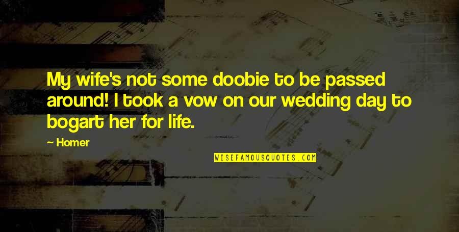Best Wedding Vow Quotes By Homer: My wife's not some doobie to be passed
