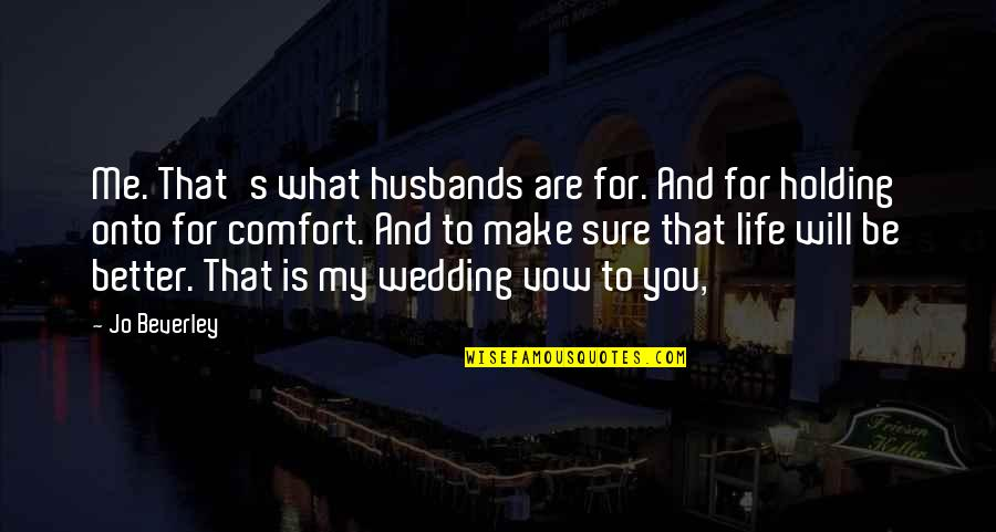 Best Wedding Vow Quotes By Jo Beverley: Me. That's what husbands are for. And for