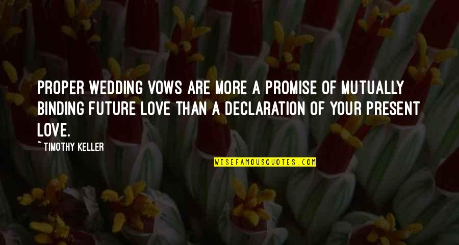 Best Wedding Vow Quotes By Timothy Keller: Proper wedding vows are more a promise of