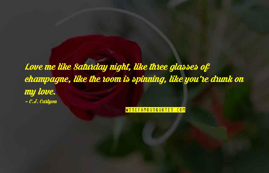 Best Weekend Love Quotes By C.J. Carlyon: Love me like Saturday night, like three glasses