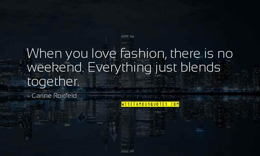Best Weekend Love Quotes By Carine Roitfeld: When you love fashion, there is no weekend.