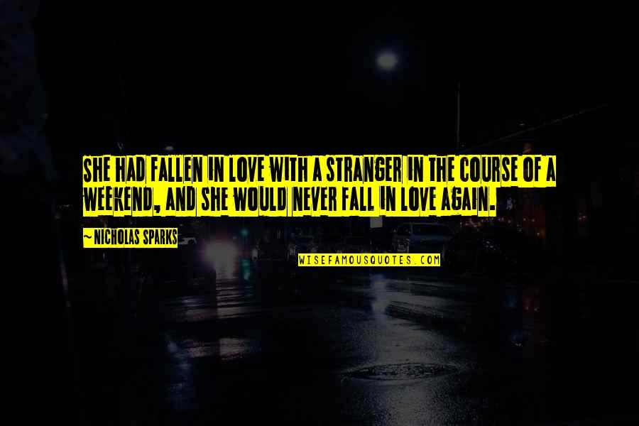 Best Weekend Love Quotes By Nicholas Sparks: She had fallen in love with a stranger