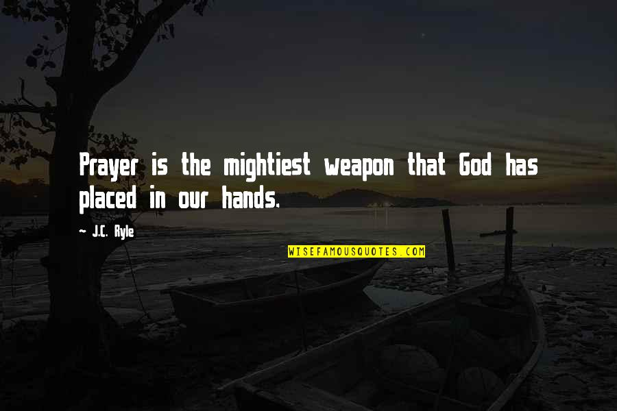 Best West Coast Rap Quotes By J.C. Ryle: Prayer is the mightiest weapon that God has