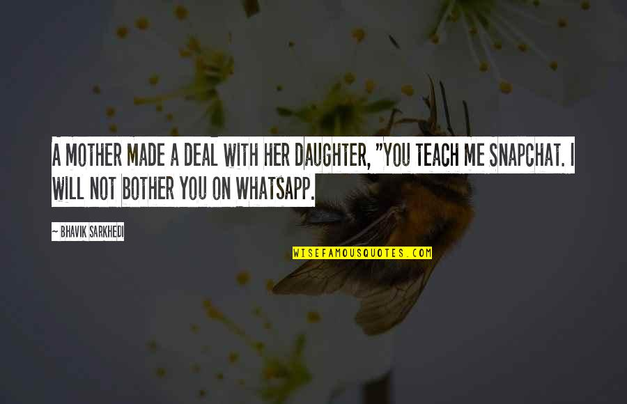 Best Whatsapp Quotes By Bhavik Sarkhedi: A mother made a deal with her daughter,