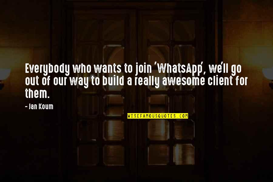 Best Whatsapp Quotes By Jan Koum: Everybody who wants to join 'WhatsApp', we'll go