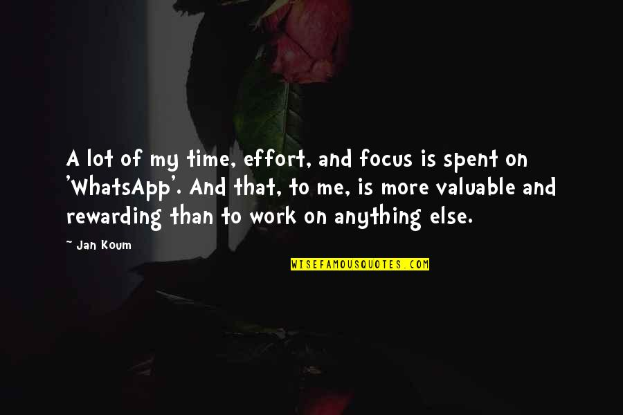 Best Whatsapp Quotes By Jan Koum: A lot of my time, effort, and focus