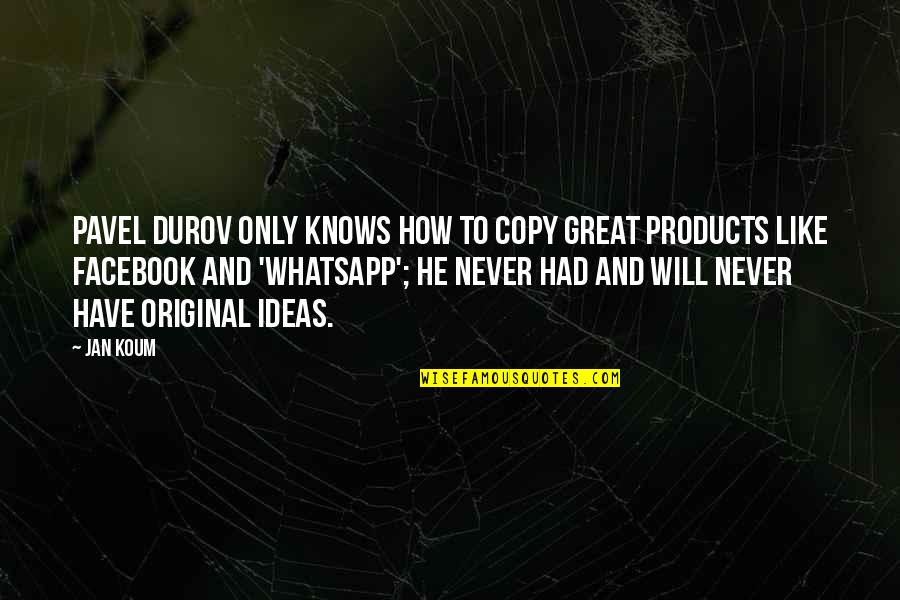 Best Whatsapp Quotes By Jan Koum: Pavel Durov only knows how to copy great