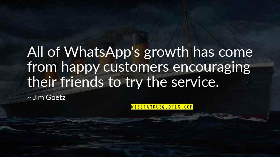 Best Whatsapp Quotes By Jim Goetz: All of WhatsApp's growth has come from happy