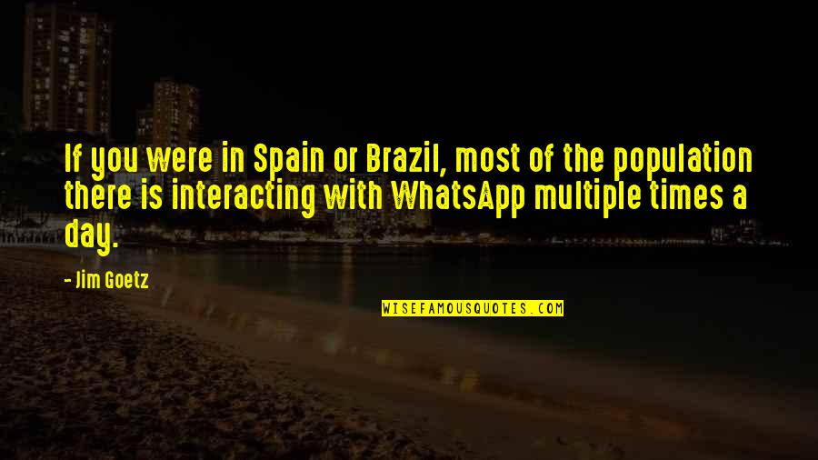 Best Whatsapp Quotes By Jim Goetz: If you were in Spain or Brazil, most