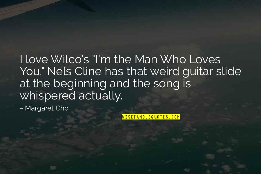 """Best Wilco Quotes By Margaret Cho: I love Wilco's """"I'm the Man Who Loves"""