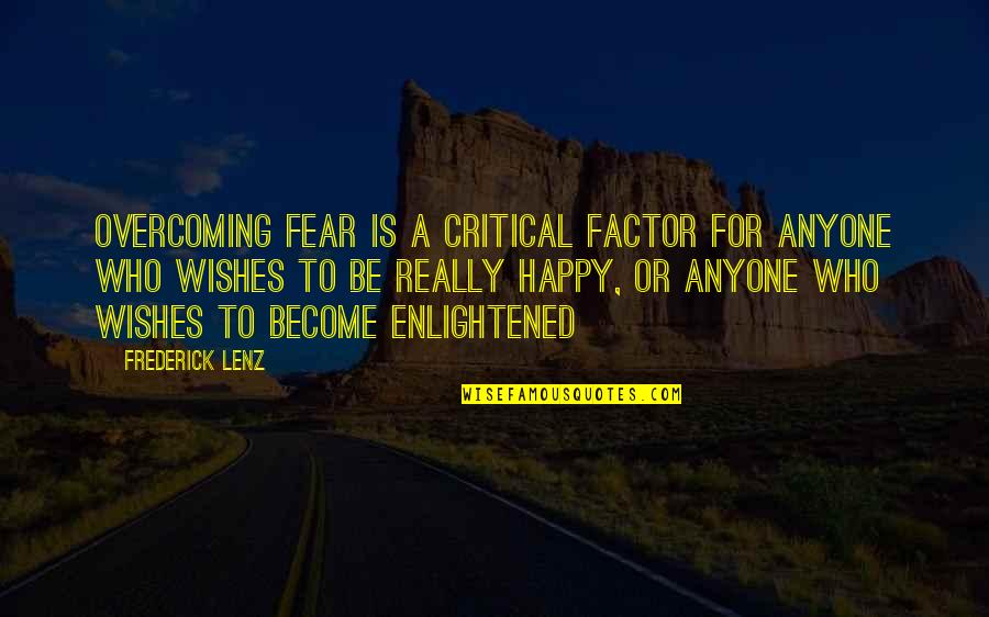 Best Wishes For All Of You Quotes By Frederick Lenz: Overcoming fear is a critical factor for anyone