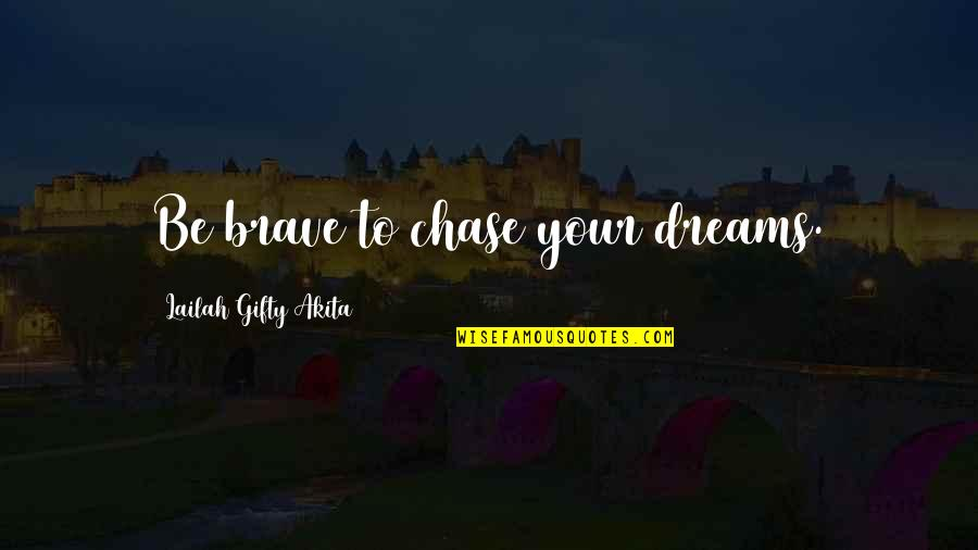 Best Wishes For All Of You Quotes By Lailah Gifty Akita: Be brave to chase your dreams.