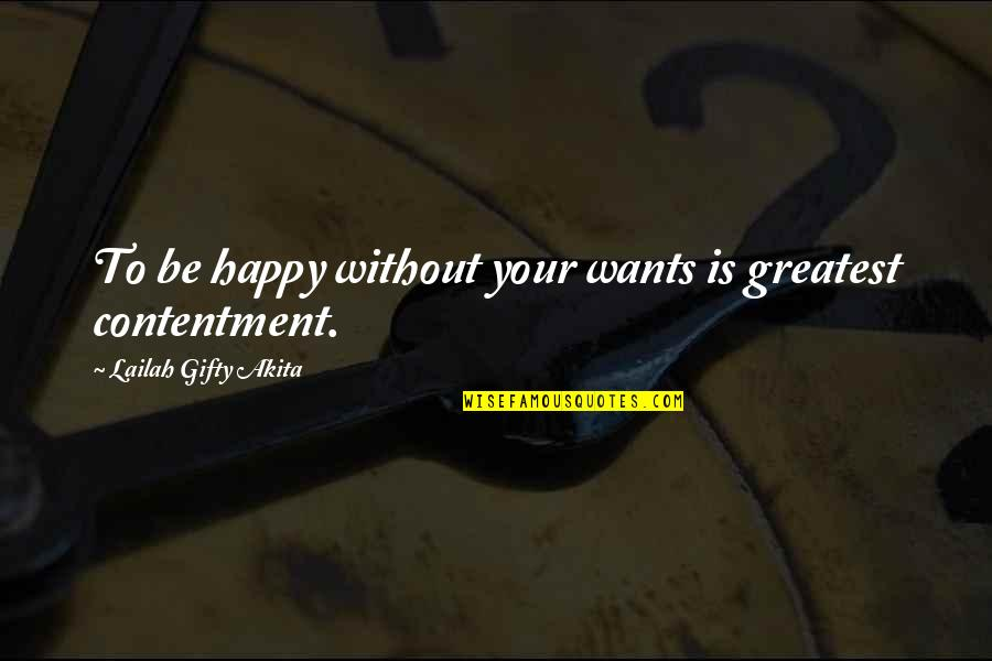 Best Wishes For All Of You Quotes By Lailah Gifty Akita: To be happy without your wants is greatest