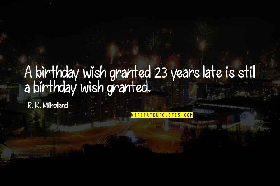 Best Wishes For All Of You Quotes By R. K. Milholland: A birthday wish granted 23 years late is