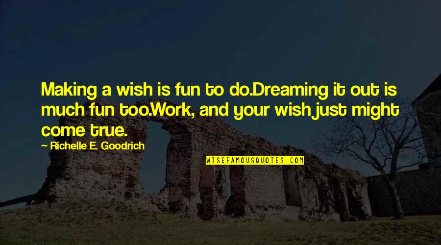 Best Wishes For All Of You Quotes By Richelle E. Goodrich: Making a wish is fun to do.Dreaming it