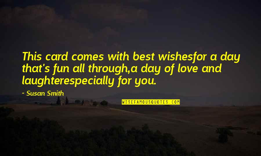 Best Wishes For All Of You Quotes By Susan Smith: This card comes with best wishesfor a day