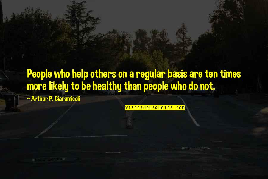Best Wishes For The New Year Quotes By Arthur P. Ciaramicoli: People who help others on a regular basis