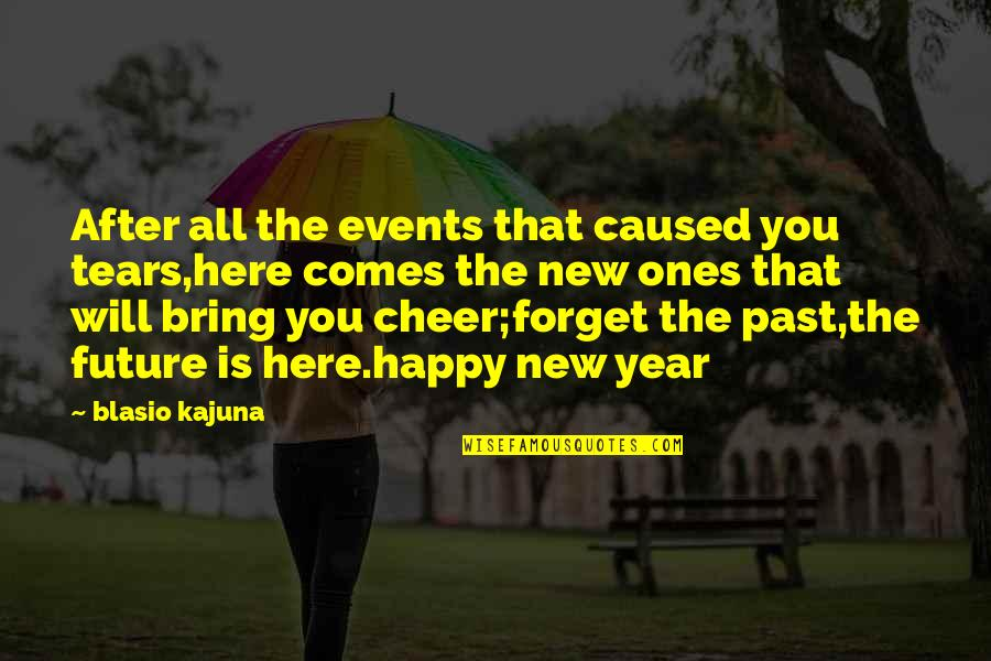 Best Wishes For The New Year Quotes By Blasio Kajuna: After all the events that caused you tears,here