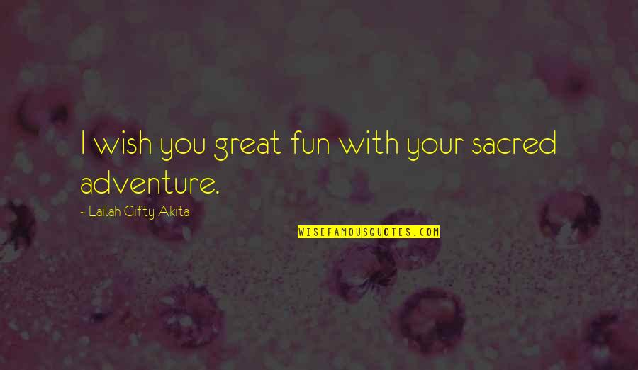 Best Wishes For The New Year Quotes By Lailah Gifty Akita: I wish you great fun with your sacred