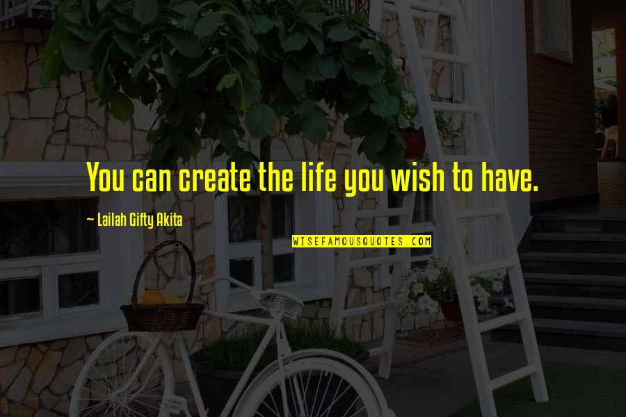 Best Wishes For The New Year Quotes By Lailah Gifty Akita: You can create the life you wish to
