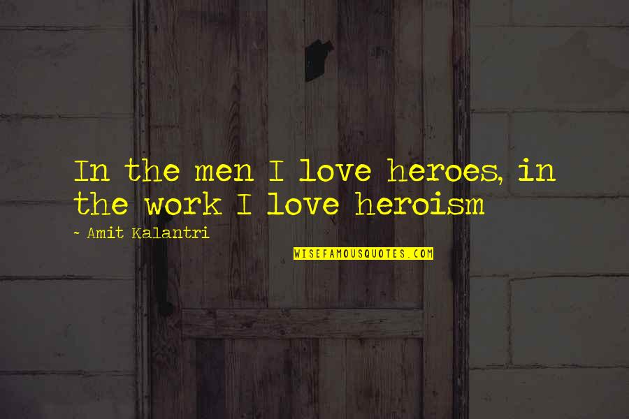 Best Work Motivational Quotes By Amit Kalantri: In the men I love heroes, in the