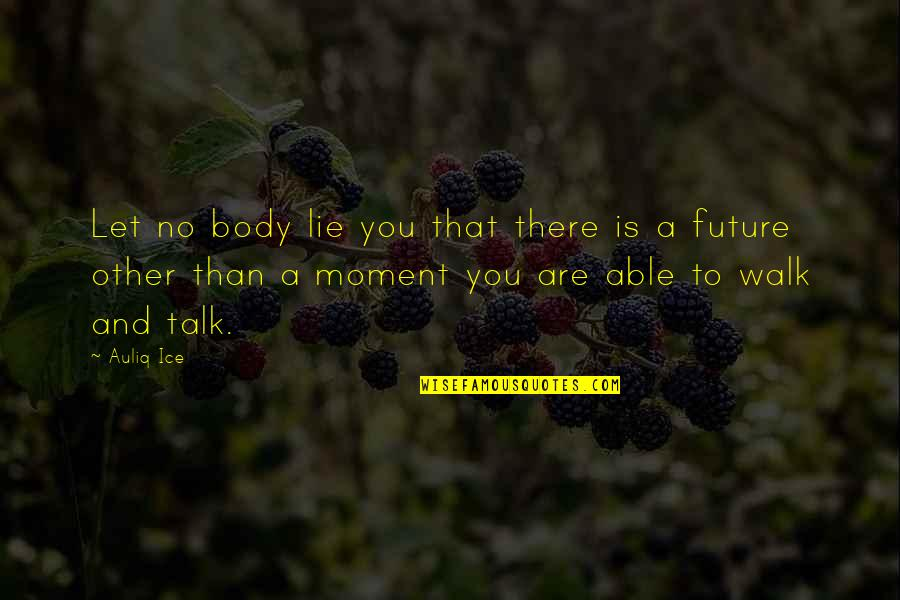 Best Work Motivational Quotes By Auliq Ice: Let no body lie you that there is
