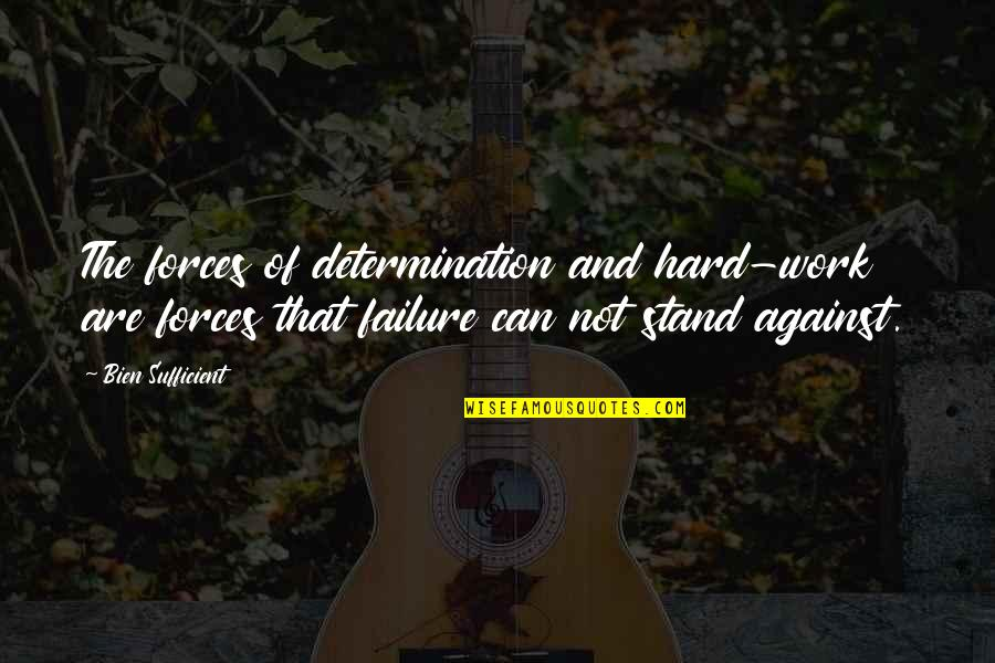 Best Work Motivational Quotes By Bien Sufficient: The forces of determination and hard-work are forces