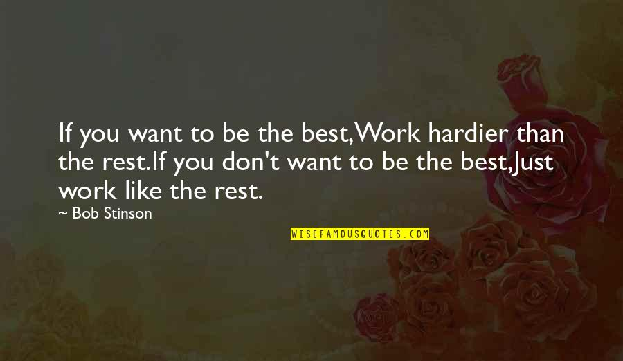 Best Work Motivational Quotes By Bob Stinson: If you want to be the best,Work hardier