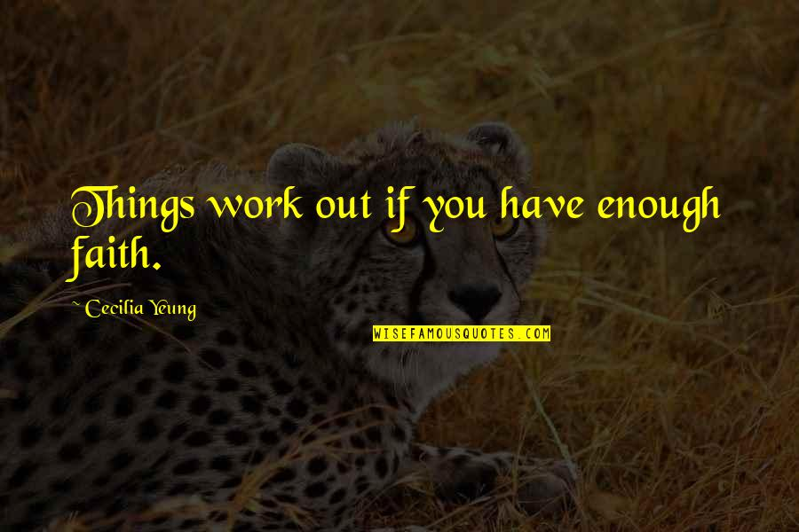Best Work Motivational Quotes By Cecilia Yeung: Things work out if you have enough faith.