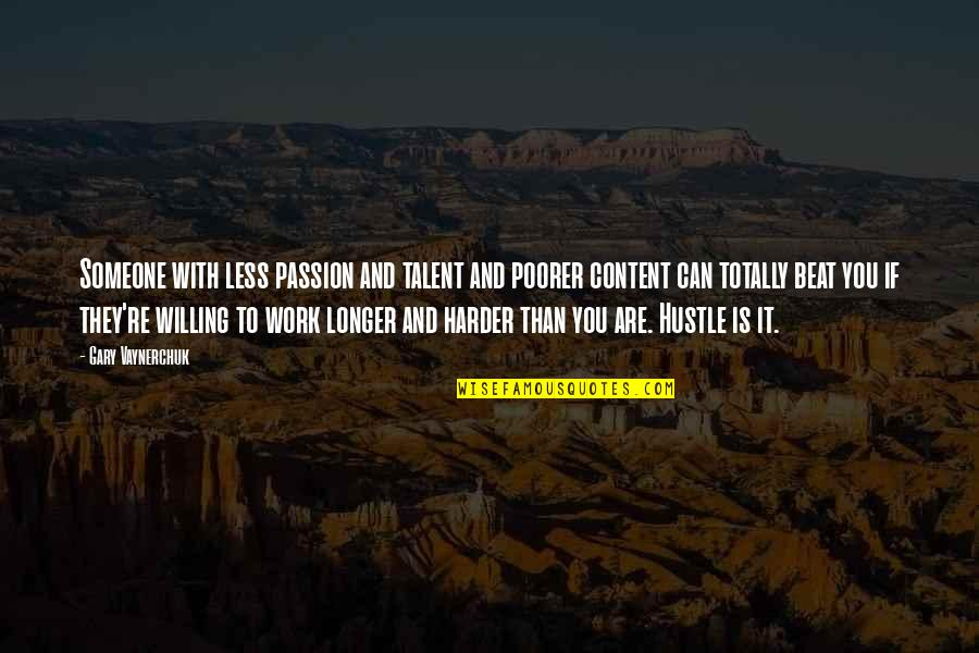 Best Work Motivational Quotes By Gary Vaynerchuk: Someone with less passion and talent and poorer