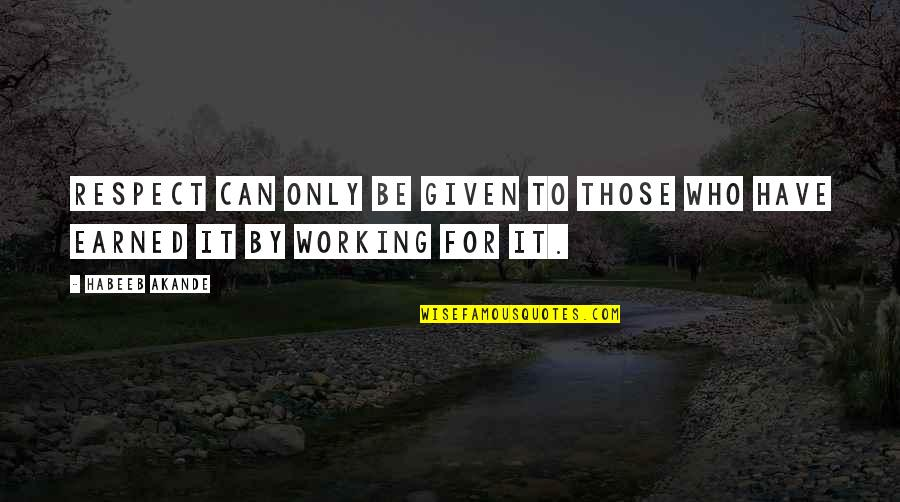 Best Work Motivational Quotes By Habeeb Akande: Respect can only be given to those who
