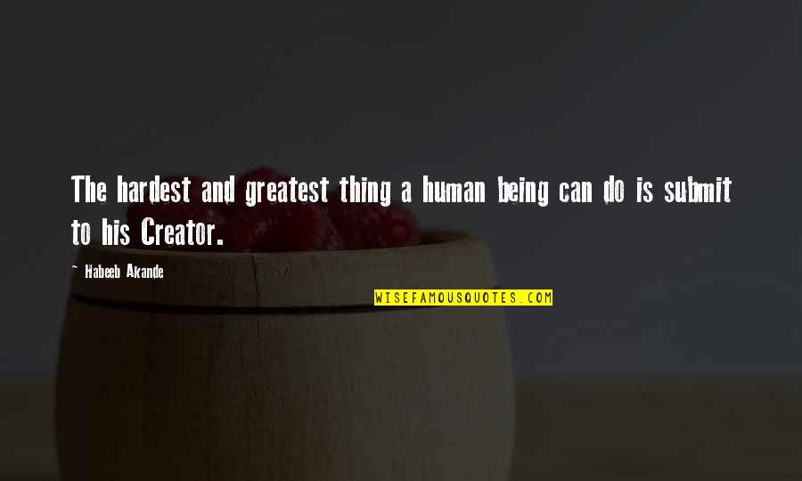 Best Work Motivational Quotes By Habeeb Akande: The hardest and greatest thing a human being