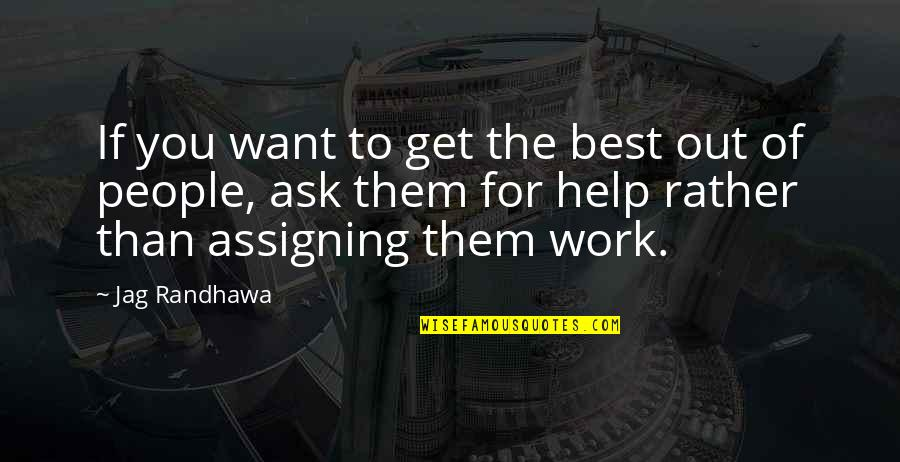 Best Work Motivational Quotes By Jag Randhawa: If you want to get the best out