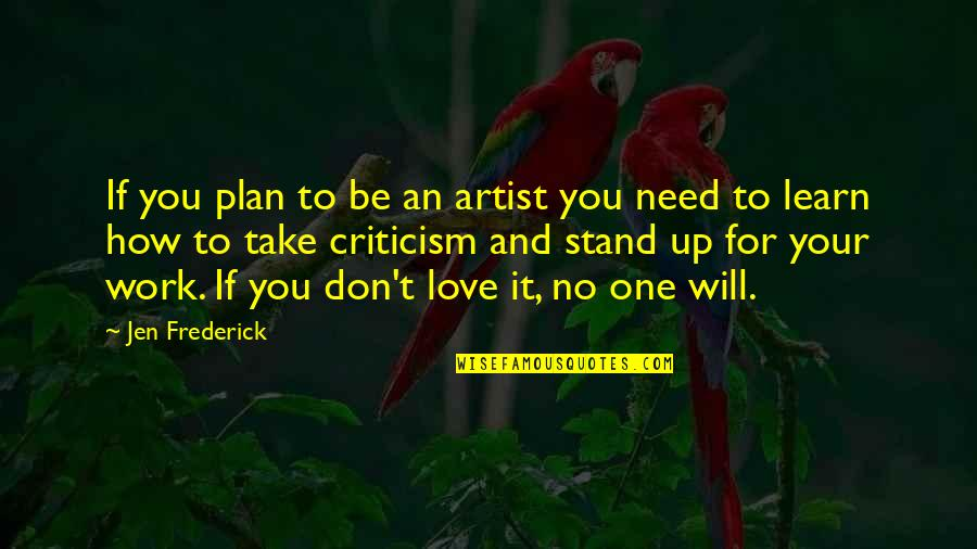 Best Work Motivational Quotes By Jen Frederick: If you plan to be an artist you